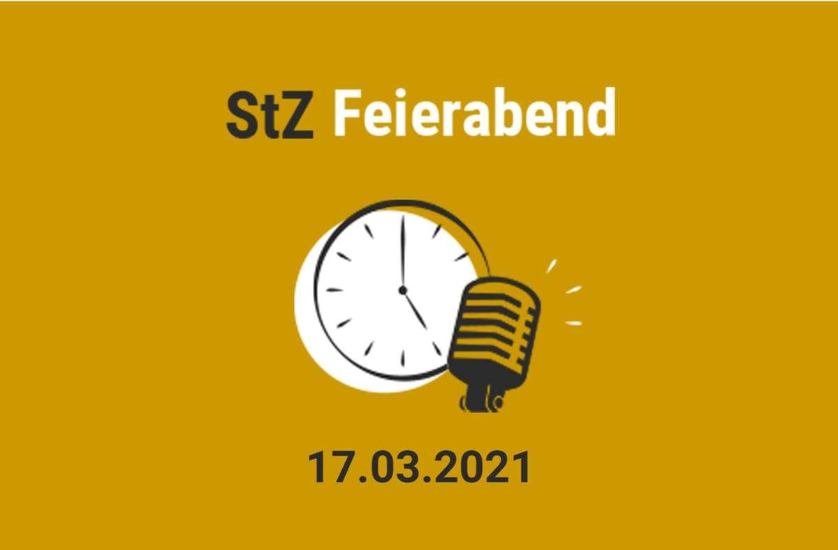 Der StZ Feierabend Podcast vom 17. März 2021 Foto: StZ