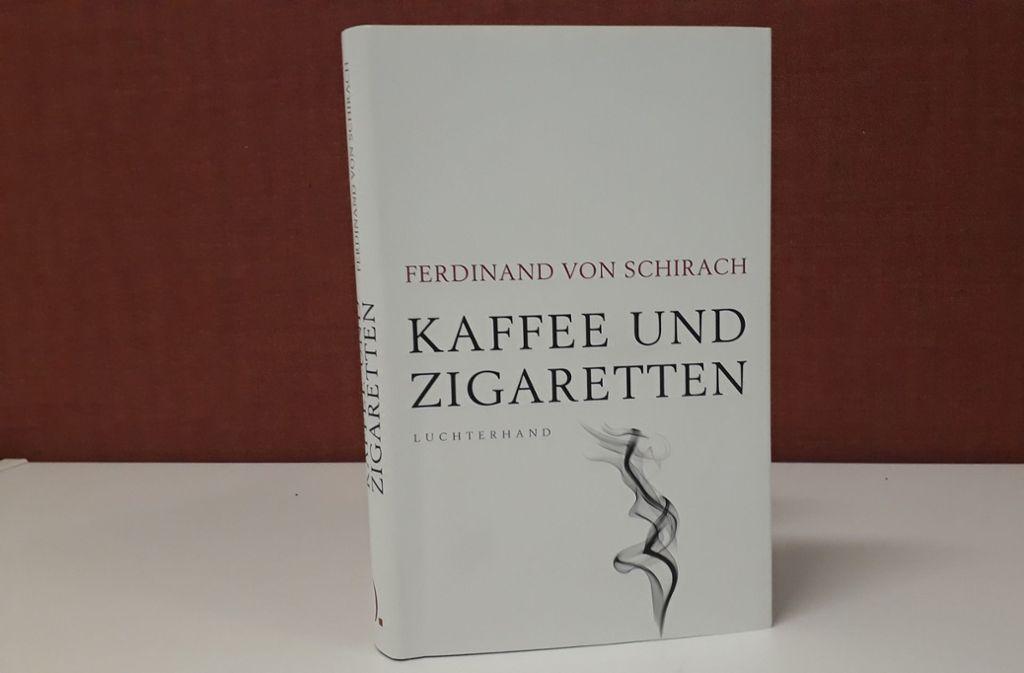 """""""Kaffee und Zigaretten"""", Ferdinand von Schirach, Luchterhand Verlag, 20 Euro Foto: göt"""