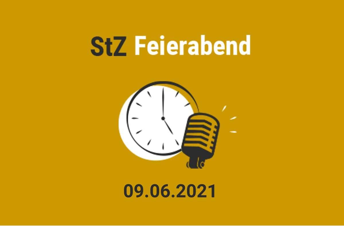 Der StZ Feierabend Podcast vom 9. Juni 2021 Foto: StZ