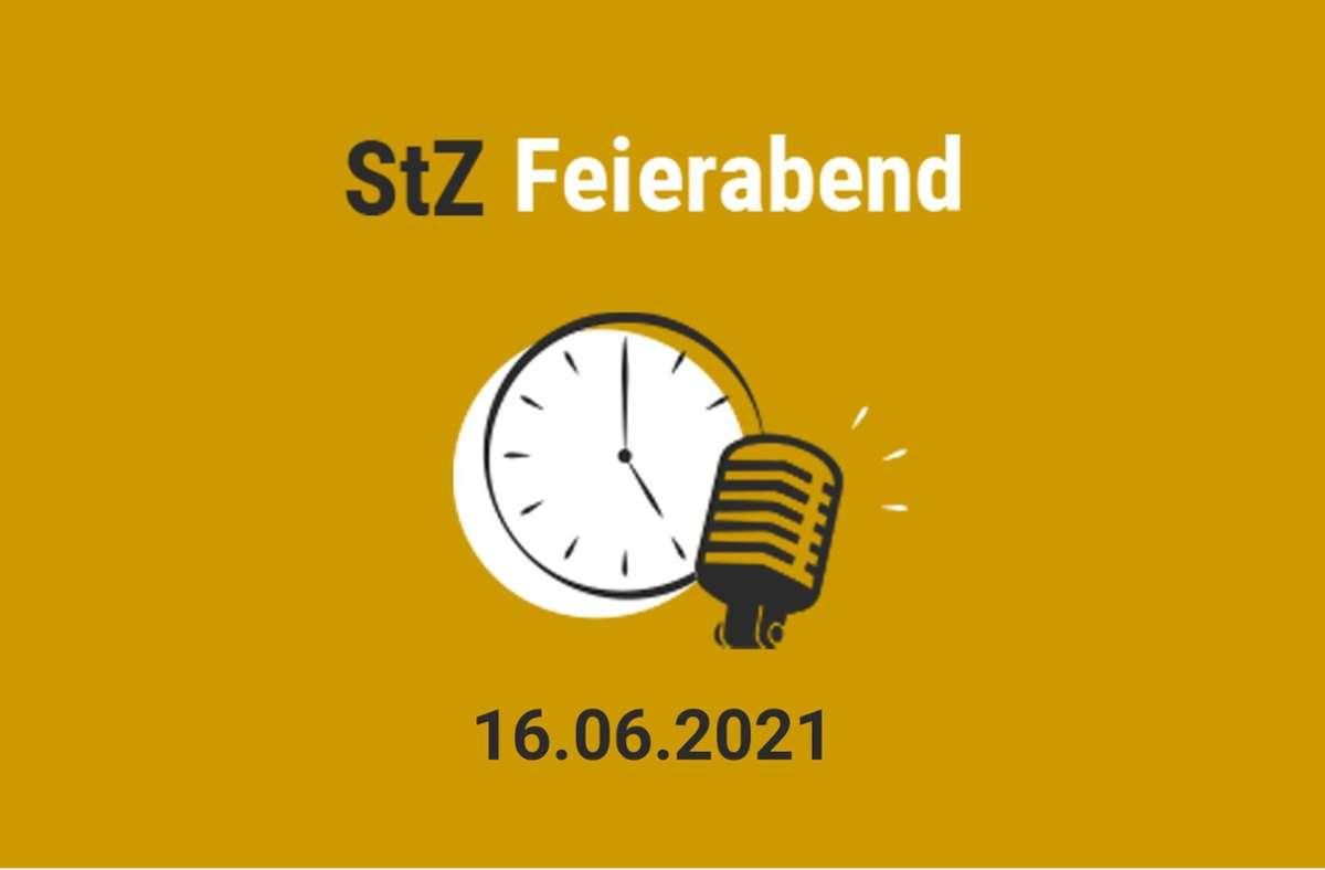 Der StZ Feierabend Podcast vom 16. Juni 2021 Foto: StZ