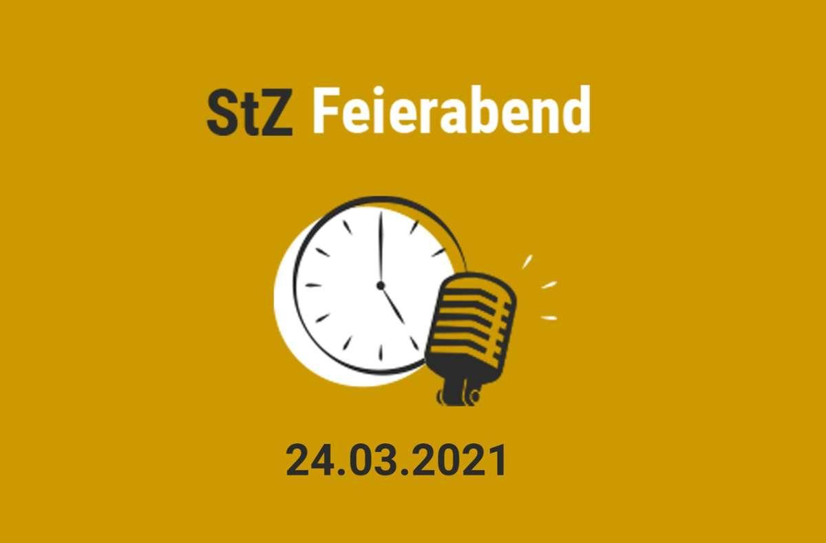 Der StZ Feierabend Podcast vom 24.3.2021 Foto: StZ