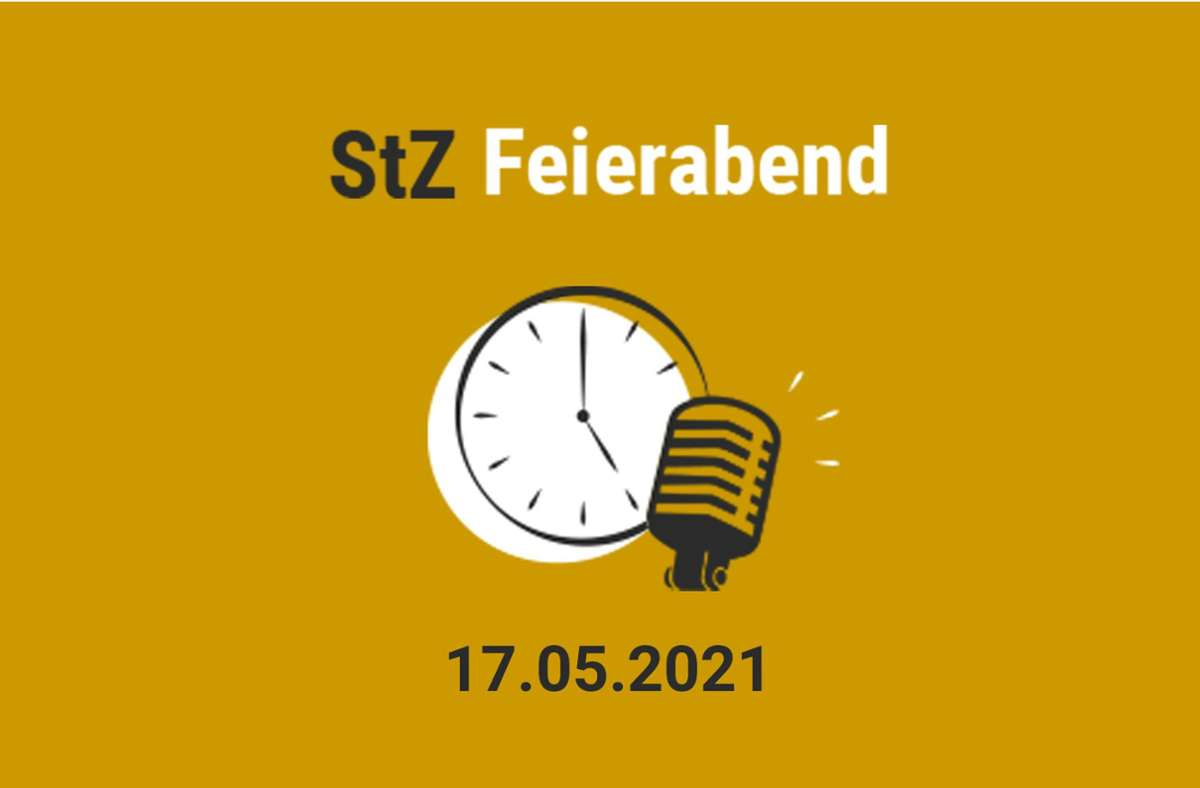 Der StZ Feierabend Podcast vom 17. Mai 2021 Foto: StZ