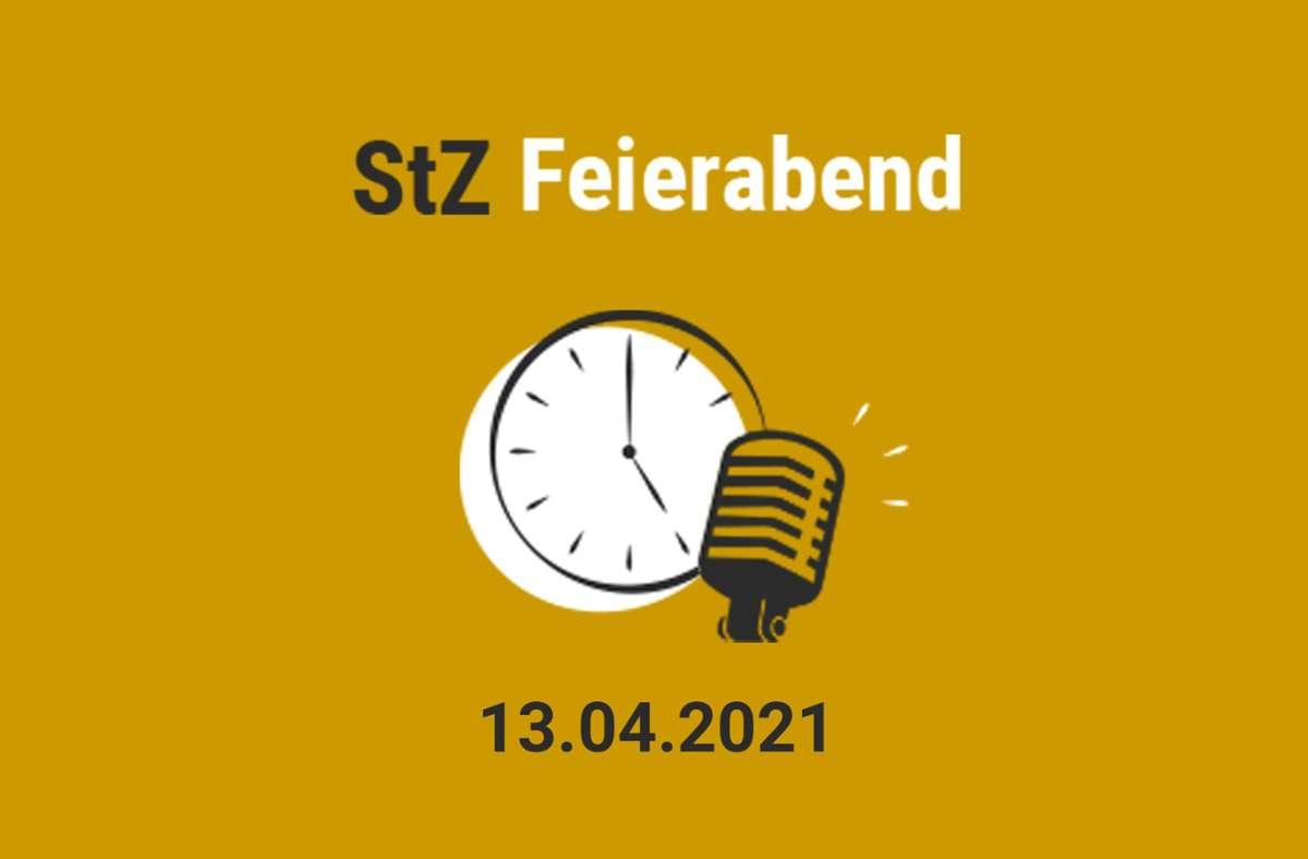 Der StZ Feierabend Podcast vom 13. April 2021 Foto: StZ