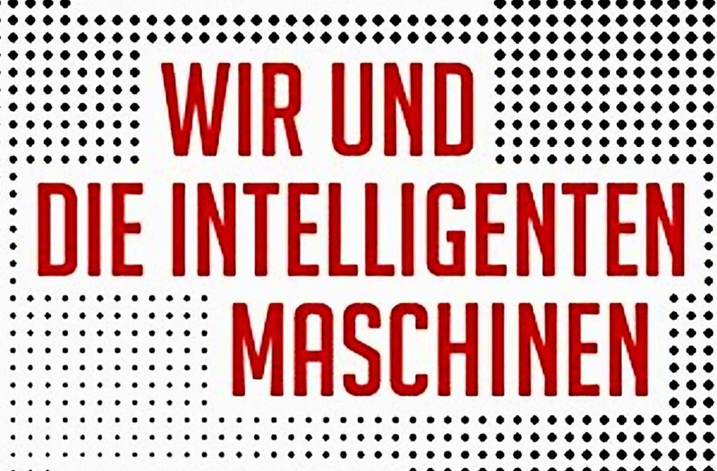 """Cover von """"Wir und die intelligenten Maschinen"""" von Jörg Dräger und Ralph Müller-Eiselt Foto: DVA"""